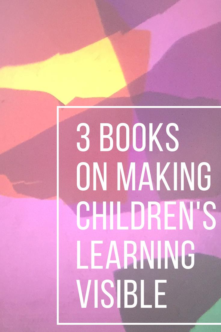 3 books on making children's learning visible through documentation #reggioinspired #earlychildhoodeducation #makinglearningvisible #play www.louisapenfold.com